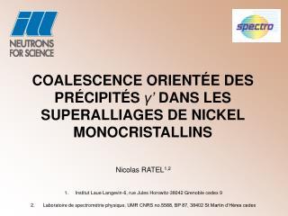 Nicolas RATEL 1,2 Institut Laue Langevin-6, rue Jules Horowitz-38042 Grenoble cedex 9