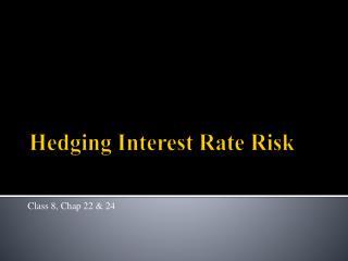Hedging Interest Rate  R isk