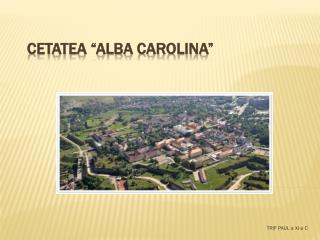 "Cetatea ""Alba Carolina"""