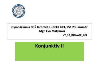 Gymnázium a SOŠ Jaroměř, Lužická 423, 551 23 Jaroměř        Mgr. Eva Matysová VY_32_INOVACE_4C7
