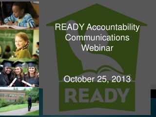 READY Accountability  Communications Webinar October 25, 2013