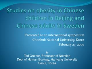 Studies on obesity in Chinese children in Beijing and Chinese adults in Sweden