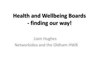 Health and Wellbeing Boards - finding our way!