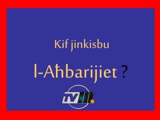 Kif jinkisbu l-Aħbarijiet  ?