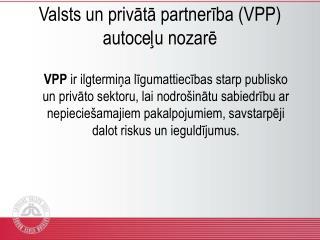 Valsts un privātā partnerība (VPP) autoceļu nozarē