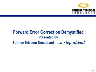 Forward Error Correction Demystified Presented by  Sunrise Telecom Broadband     a step ahead