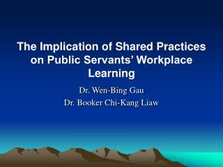Dr. Wen-Bing Gau Dr. Booker Chi-Kang Liaw