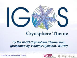 by the IGOS Cryosphere Theme team  (presented by Vladimir Ryabinin, WCRP)
