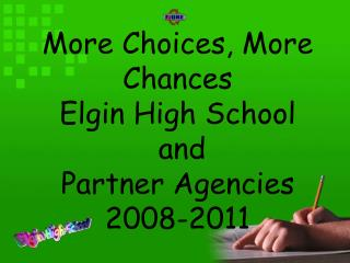 More Choices, More Chances Elgin High School  and  Partner Agencies  2008-2011