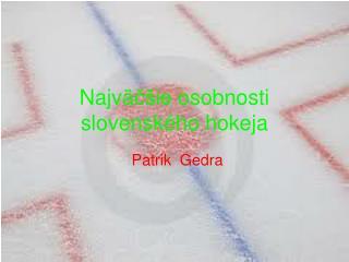 Najv ä čšie  osobnosti slovenského hokeja