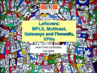 Leftovers:  MPLS, Multicast, Gateways and Firewalls, VPNs
