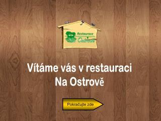 Vítáme vás v restauraci Na Ostrově