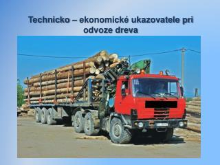 Technicko  – ekonomické ukazovatele pri odvoze dreva
