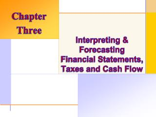 Interpreting & Forecasting  Financial Statements, Taxes and Cash Flow