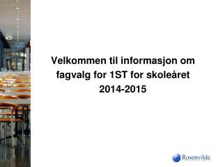 Velkommen til informasjon om  fagvalg for 1ST for skoleåret 2014-2015