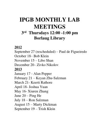 IPGB MONTHLY LAB MEETINGS 3 rd   Thursdays 12:00 -1:00 pm Borlaug Library