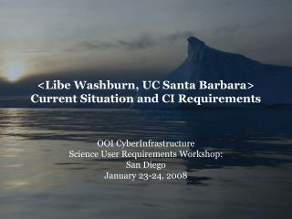 <Libe Washburn, UC Santa Barbara> Current Situation and CI Requirements