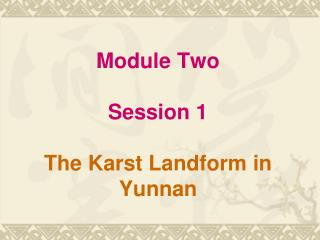Module Two Session 1 The Karst Landform in Yunnan