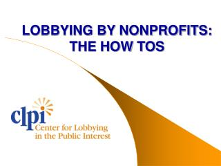 LOBBYING BY NONPROFITS: THE HOW TOS