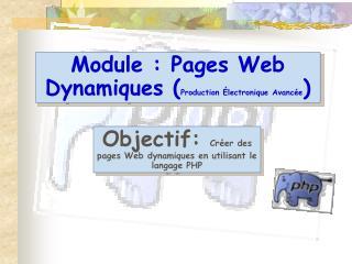 Module : Pages Web Dynamiques ( Production Électronique Avancée )