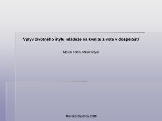 Vplyv životného štýlu mládeže na kvalitu života vdospelosti Matúš Foltín, Milan Krajči