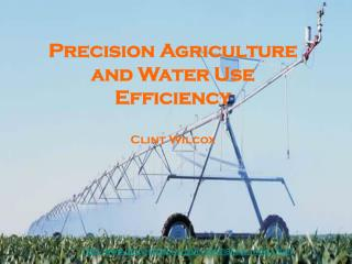 Precision Agriculture and Water Use Efficiency Clint Wilcox