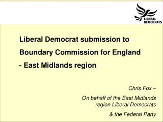 Liberal Democrat submission to Boundary Commission for England - East Midlands region
