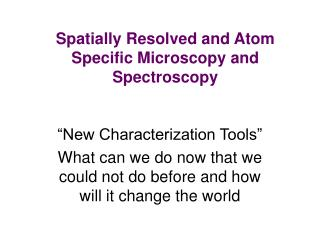 Spatially Resolved and Atom Specific Microscopy and Spectroscopy