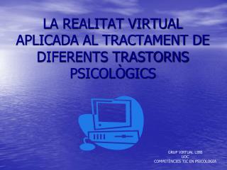 LA REALITAT VIRTUAL APLICADA AL TRACTAMENT DE DIFERENTS TRASTORNS PSICOL�GICS