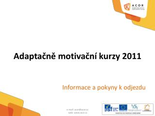Adaptačně motivační kurzy 2011 Informace  a pokyny k odjezdu