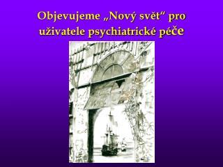"""Objevujeme """"Nový svět"""" pro uživatele psychiatrické pé če"""