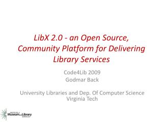 LibX 2.0 - an Open Source, Community Platform for Delivering Library Services