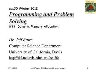 ecs30 Winter 2012: Programming and Problem Solving # 22: Dynamic Memory Allocation