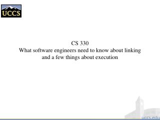 CS 330 What software engineers need to know about linking and a few things about execution