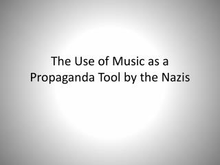 The Use of Music as a Propaganda Tool by the Nazis
