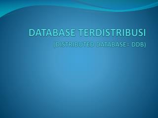 DATABASE  TERDISTRIBUSI (DISTRIBUTED DATABASE= DDB)