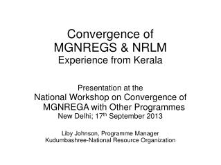 Convergence of  MGNREGS & NRLM  Experience from Kerala