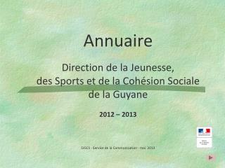Annuaire Direction de la Jeunesse,  des Sports et de la Cohésion Sociale de la Guyane 2012 – 2013