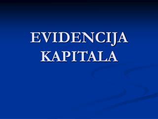 EVIDENCIJA KAPITALA