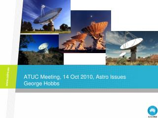 ATUC Meeting, 14 Oct 2010, Astro Issues George Hobbs