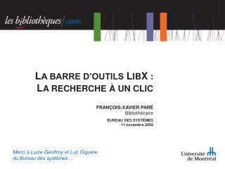 FRANÇOIS-XAVIER PARÉ Bibliothécaire BUREAU DES SYSTÈMES 11 novembre 2009