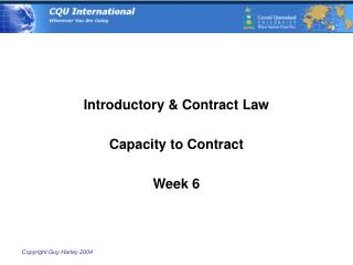 Introductory & Contract Law Capacity to Contract Week 6