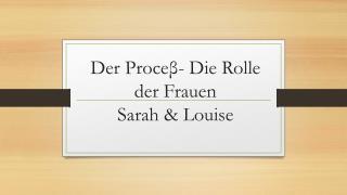 Der Proce β - Die Rolle der Frauen Sarah & Louise