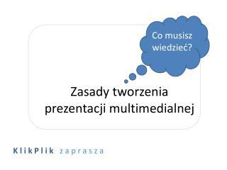 Zasady tworzenia  prezentacji multimedialnej