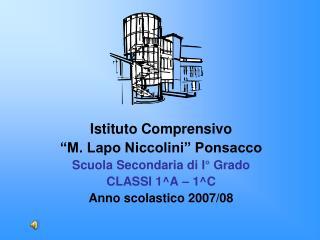 """Istituto Comprensivo  """"M. Lapo Niccolini"""" Ponsacco Scuola Secondaria di I° Grado CLASSI 1^A – 1^C"""