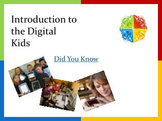 Introduction to the Digital  Kids