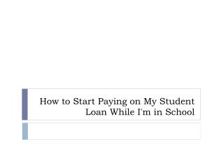 How to Start Paying on My Student Loan While I'm in School