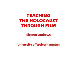 TEACHING  THE HOLOCAUST  THROUGH FILM