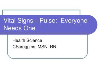 Vital Signs—Pulse:  Everyone Needs One