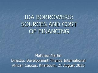 IDA BORROWERS: SOURCES AND COST  OF FINANCING